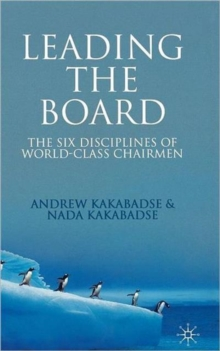 Leading the Board : The Six Disciplines of World Class Chairmen, Hardback Book
