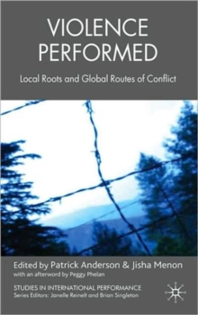 Violence Performed : Local Roots and Global Routes of Conflict, Hardback Book