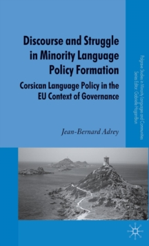 Discourse and Struggle in Minority Language Policy Formation : Corsican Language Policy in the EU Context of Governance, Hardback Book