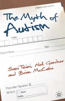 The Myth of Autism : Medicalising Men's and Boys' Social and Emotional Competence, Paperback / softback Book