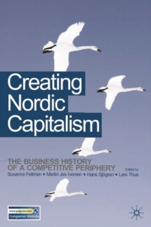 Creating Nordic Capitalism : The Development of a Competitive Periphery, Paperback / softback Book