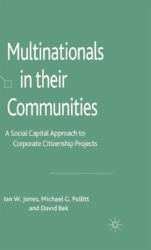 Multinationals in their Communities : A Social Capital Approach to Corporate Citizenship Projects, Hardback Book