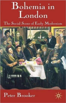 Bohemia in London : The Social Scene of Early Modernism, Paperback Book