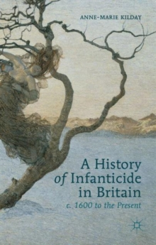 A History of Infanticide in Britain, C. 1600 to the Present, Hardback Book
