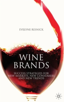Wine Brands : Success Strategies for New Markets, New Consumers and New Trends, Hardback Book