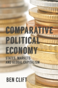 Comparative Political Economy : States, Markets and Global Capitalism, Paperback / softback Book
