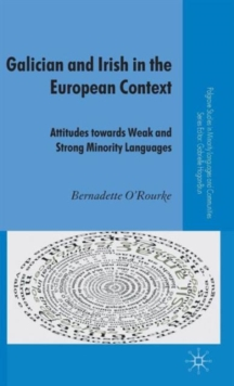 Galician and Irish in the European Context : Attitudes Towards Weak and Strong Minority Languages, Hardback Book