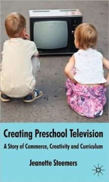Creating Preschool Television : A Story of Commerce, Creativity and Curriculum, Hardback Book
