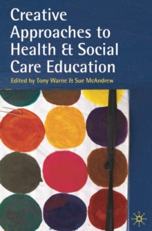 Creative Approaches to Health and Social Care Education : Knowing Me, Understanding You, Paperback / softback Book