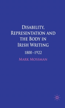 Disability, Representation and the Body in Irish Writing : 1800-1922, Hardback Book