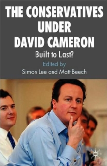 The Conservatives under David Cameron : Built to Last?, Paperback / softback Book