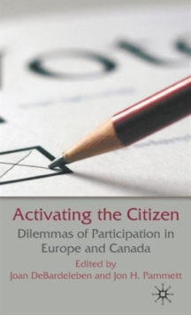 Activating the Citizen : Dilemmas of Participation in Europe and Canada, Hardback Book