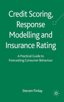 Credit Scoring, Response Modelling and Insurance Rating : A Practical Guide to Forecasting Consumer Behaviour, Hardback Book