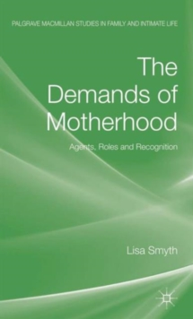 The Demands of Motherhood : Agents, Roles and Recognition, Hardback Book