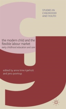 The Modern Child and the Flexible Labour Market : Early Childhood Education and Care, Hardback Book