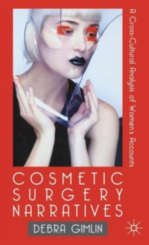 Cosmetic Surgery Narratives : A Cross-Cultural Analysis of Women's Accounts, Hardback Book