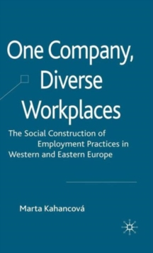 One Company, Diverse Workplaces : The Social Construction of Employment Practices in Western and Eastern Europe, Hardback Book