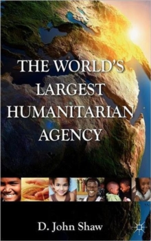 The World's Largest Humanitarian Agency : The Transformation of the UN World Food Programme and of Food Aid, Hardback Book