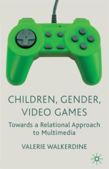 Children, Gender, Video Games : Towards a Relational Approach to Multimedia, Paperback / softback Book