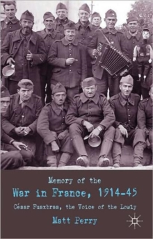 Memory of War in France, 1914-45 : Cesar Fauxbras, the Voice of the Lowly, Hardback Book