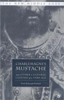 Charlemagne's Mustache : And Other Cultural Clusters of a Dark Age, Paperback / softback Book