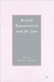 British Romanticism and the Jews : History, Culture, Literature, Paperback / softback Book