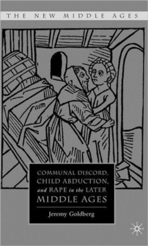 Communal Discord, Child Abduction, and Rape in the Later Middle Ages, Hardback Book