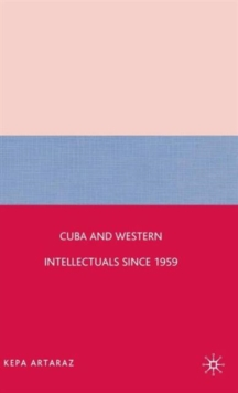 Cuba and Western Intellectuals since 1959, Hardback Book