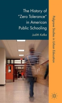 "The History of ""Zero Tolerance"" in American Public Schooling, Hardback Book"