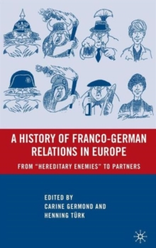 "A History of Franco-German Relations in Europe : From ""Hereditary Enemies"" to Partners, Hardback Book"