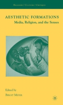 Aesthetic Formations : Media, Religion, and the Senses, Hardback Book