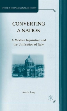 Converting a Nation : A Modern Inquisition and the Unification of Italy, Hardback Book