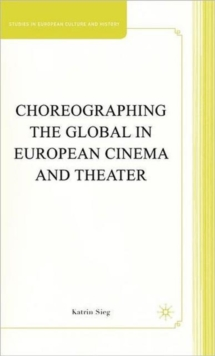 Choreographing the Global in European Cinema and Theater, Hardback Book