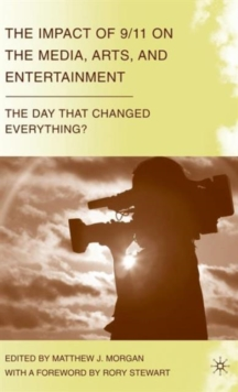 The Impact of 9/11 on the Media, Arts, and Entertainment : The Day that Changed Everything?, Hardback Book