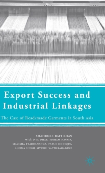 Export Success and Industrial Linkages : The Case of Readymade Garments in South Asia, Hardback Book