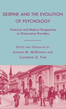 Despine and the Evolution of Psychology : Historical and Medical Perspectives on Dissociative Disorders, Hardback Book