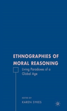Ethnographies of Moral Reasoning : Living Paradoxes of a Global Age, Hardback Book