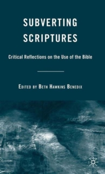 Subverting Scriptures : Critical Reflections on the Use of the Bible, Hardback Book