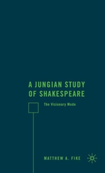 A Jungian Study of Shakespeare : The Visionary Mode, Hardback Book