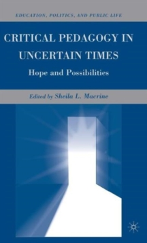 Critical Pedagogy in Uncertain Times : Hope and Possibilities, Hardback Book