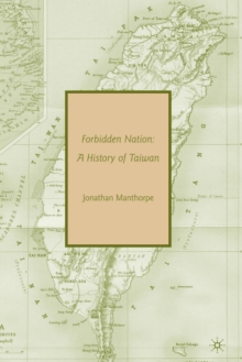 Forbidden Nation : A History of Taiwan, Paperback / softback Book