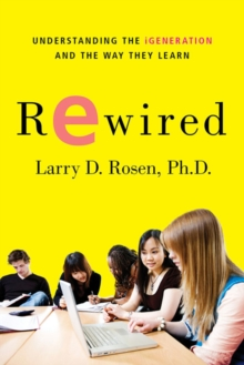 Rewired : Understanding the IGeneration and the Way They Learn, Paperback / softback Book