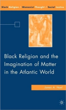 Black Religion and the Imagination of Matter in the Atlantic World, Hardback Book
