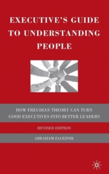 Executive's Guide to Understanding People : How Freudian Theory Can Turn Good Executives into Better Leaders, Hardback Book