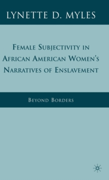 Female Subjectivity in African American Women's Narratives of Enslavement : Beyond Borders, Hardback Book