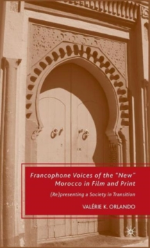 "Francophone Voices of the ""New"" Morocco in Film and Print : (Re)presenting a Society in Transition, Hardback Book"