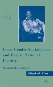 Cross-Gender Shakespeare and English National Identity : Wearing the Codpiece, Hardback Book