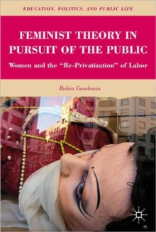 "Feminist Theory in Pursuit of the Public : Women and the ""Re-Privatization"" of Labor, Paperback / softback Book"