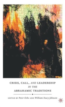Crisis, Call, and Leadership in the Abrahamic Traditions, Hardback Book