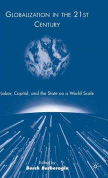 Globalization in the 21st Century : Labor, Capital, and the State on a World Scale, Hardback Book